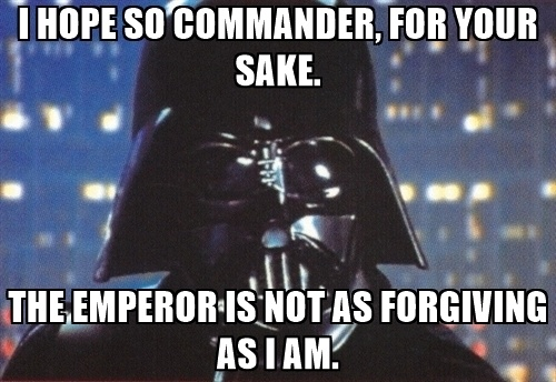 i-hope-so-commander-for-your-sake-the-emperor-is-not-as-forgiving-as-i-am.jpg