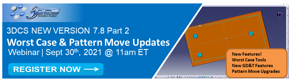Webinar Tomorrow - 3DCS V7.8 Part 2 - Pattern Move and New Worst Case Updates