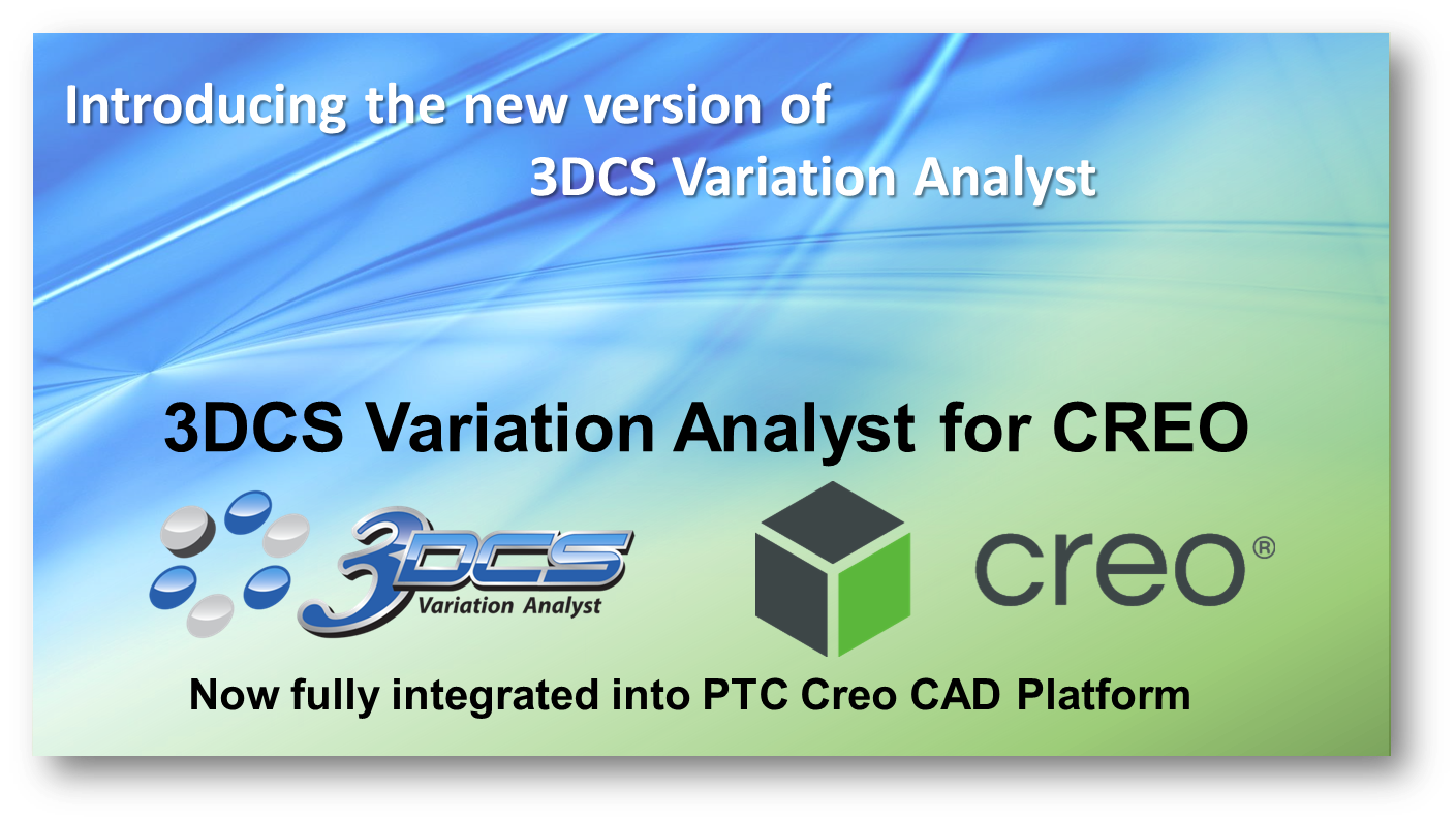 DCS Introduces 3DCS for CREO Now Fully Integrated into PTC CREO